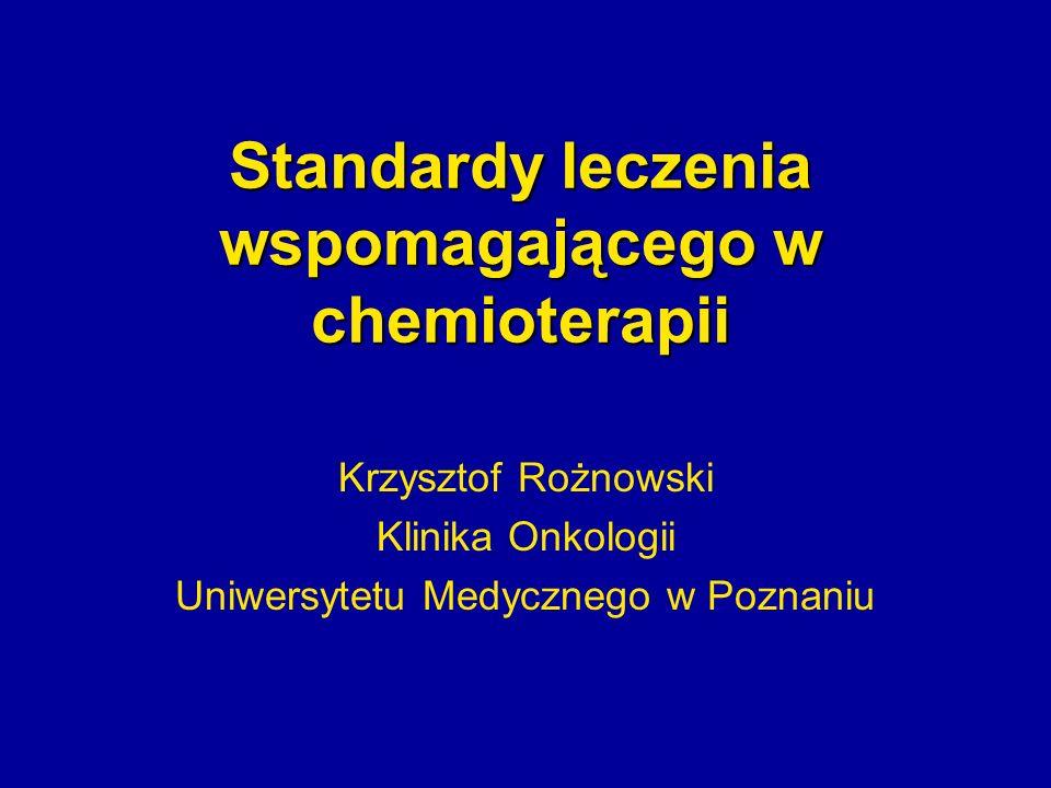 Standardy leczenia wspomagającego w chemioterapii Krzysztof Rożnowski Klinika Onkologii Uniwersytetu Medycznego w Poznaniu