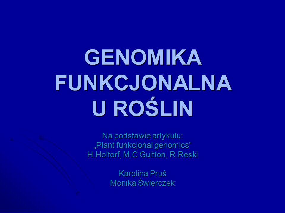 GENOMIKA FUNKCJONALNA U ROŚLIN Na podstawie artykułu: Plant funkcjonal genomics H.Holtorf, M.C Guitton, R.Reski Karolina Pruś Monika Świerczek