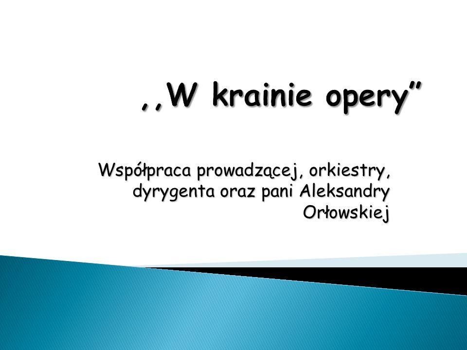 Współpraca prowadzącej, orkiestry, dyrygenta oraz pani Aleksandry Orłowskiej