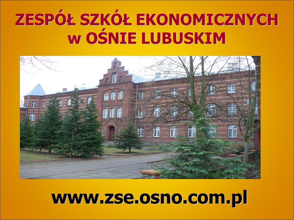 ZESPÓŁ SZKÓŁ EKONOMICZNYCH w OŚNIE LUBUSKIM www.zse.osno.com.pl www.zse.osno.com.pl