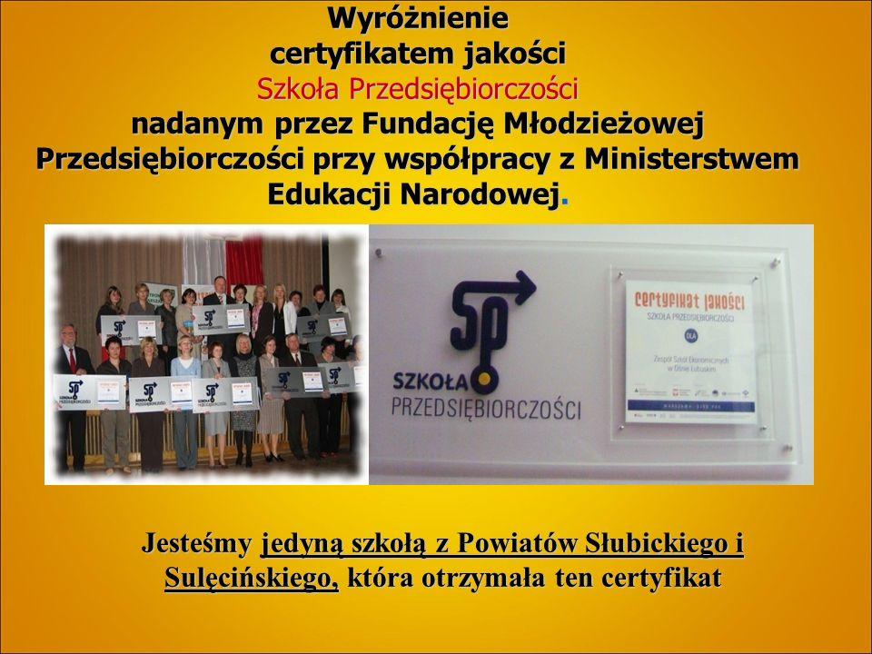 Wyróżnienie certyfikatem jakości Szkoła Przedsiębiorczości nadanym przez Fundację Młodzieżowej Przedsiębiorczości przy współpracy z Ministerstwem Edukacji Narodowej.