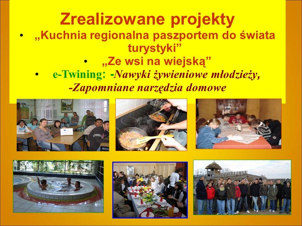 Zrealizowane projekty Kuchnia regionalna paszportem do świata turystyki Ze wsi na wiejską e-Twining : - Nawyki żywieniowe młodzieży, -Zapomniane narzędzia domowe