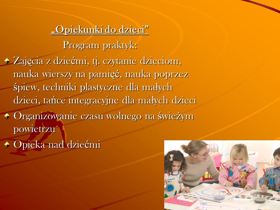 Opiekunki do dzieci Program praktyk: Zaj ę cia z dzie ć mi, tj. czytanie dzieciom, nauka wierszy na pami ęć, nauka poprzez ś piew, techniki plastyczne