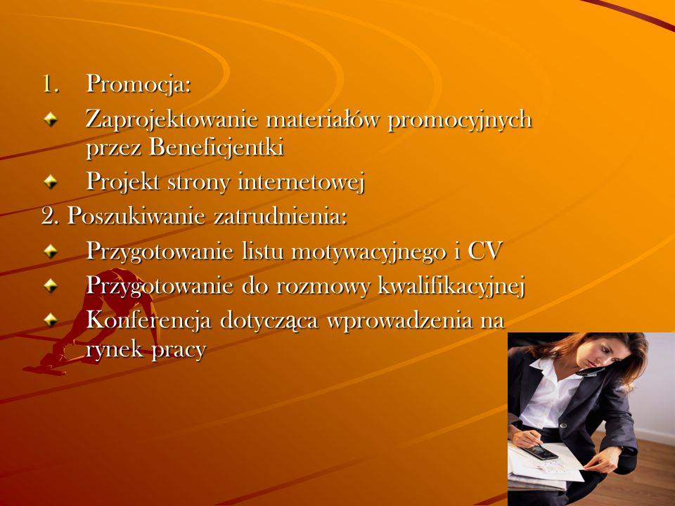 1.Promocja: Zaprojektowanie materia ł ów promocyjnych przez Beneficjentki Projekt strony internetowej 2. Poszukiwanie zatrudnienia: Przygotowanie list