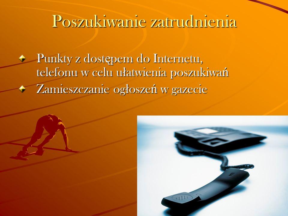 Poszukiwanie zatrudnienia Punkty z dost ę pem do Internetu, telefonu w celu u ł atwienia poszukiwa ń Zamieszczanie og ł osze ń w gazecie
