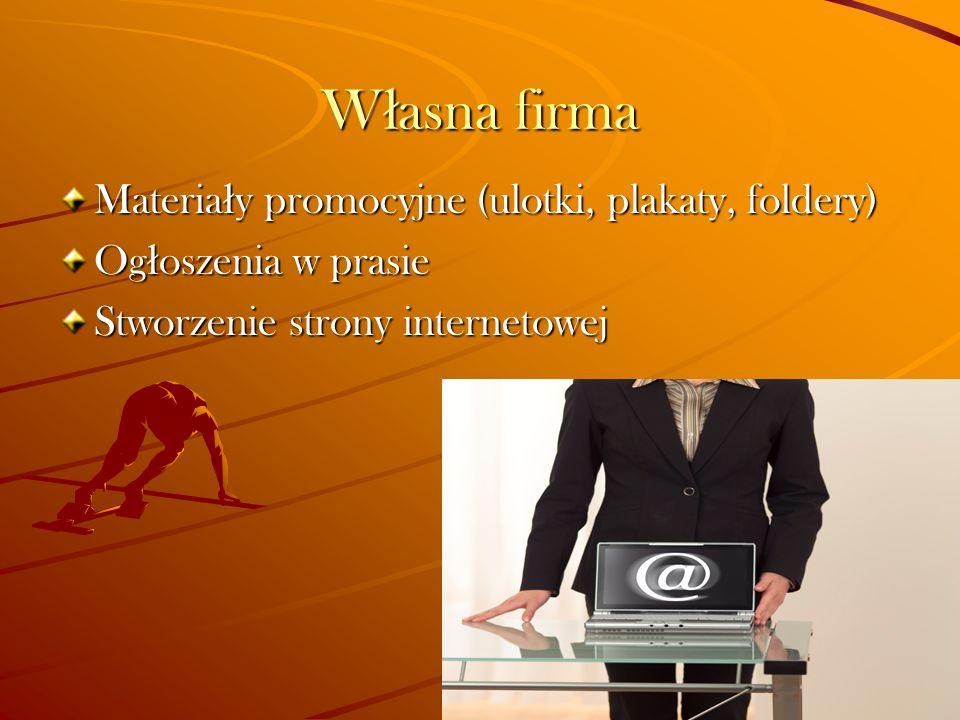 W ł asna firma Materia ł y promocyjne (ulotki, plakaty, foldery) Og ł oszenia w prasie Stworzenie strony internetowej