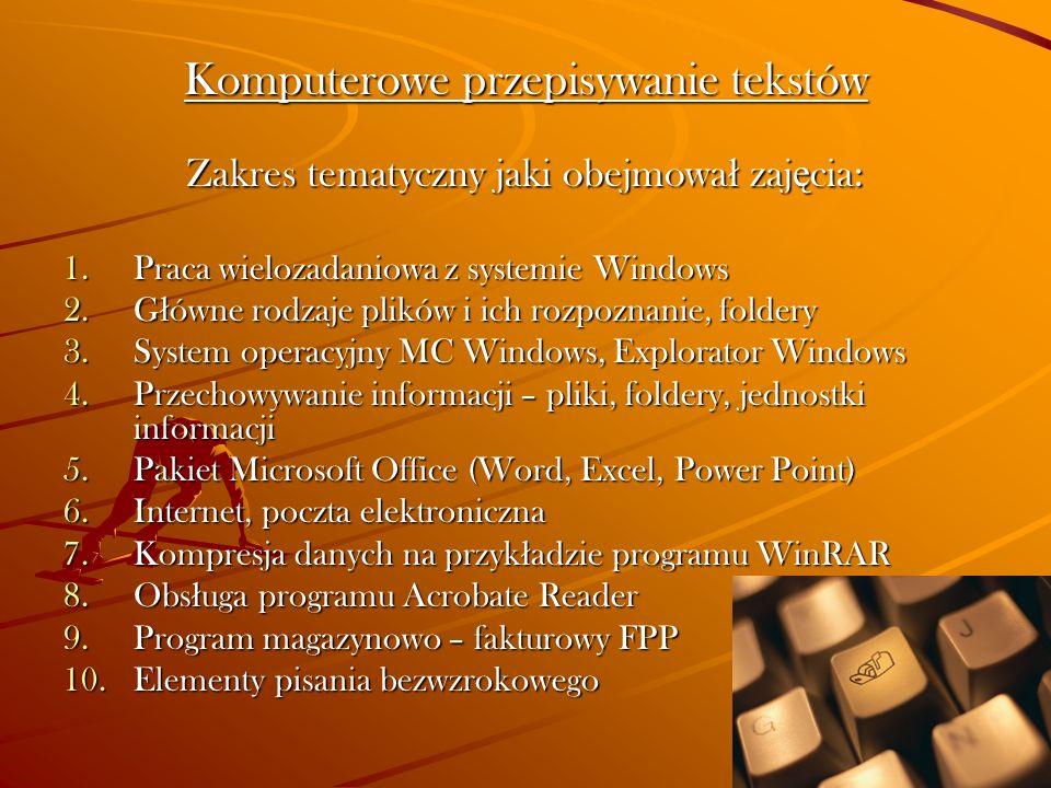 Komputerowe przepisywanie tekstów Zakres tematyczny jaki obejmowa ł zaj ę cia: 1.Praca wielozadaniowa z systemie Windows 2.G ł ówne rodzaje plików i i