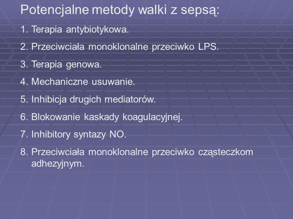 Potencjalne metody walki z sepsą: 1.Terapia antybiotykowa. 2.Przeciwciała monoklonalne przeciwko LPS. 3.Terapia genowa. 4.Mechaniczne usuwanie. 5.Inhi