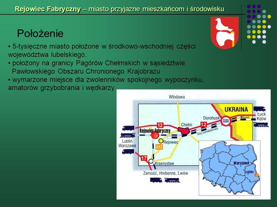 Rejowiec Fabryczny – miasto przyjazne mieszkańcom i środowisku Położenie 5-tysięczne miasto położone w środkowo-wschodniej części województwa lubelskiego.