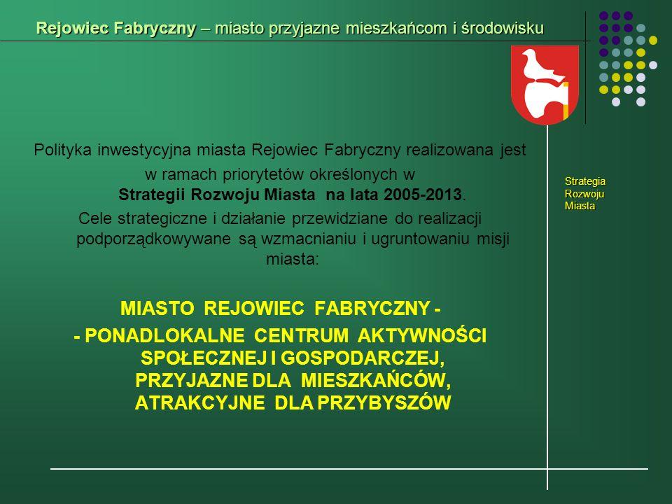 Rejowiec Fabryczny – miasto przyjazne mieszkańcom i środowisku Polityka inwestycyjna miasta Rejowiec Fabryczny realizowana jest w ramach priorytetów określonych w Strategii Rozwoju Miasta na lata 2005-2013.
