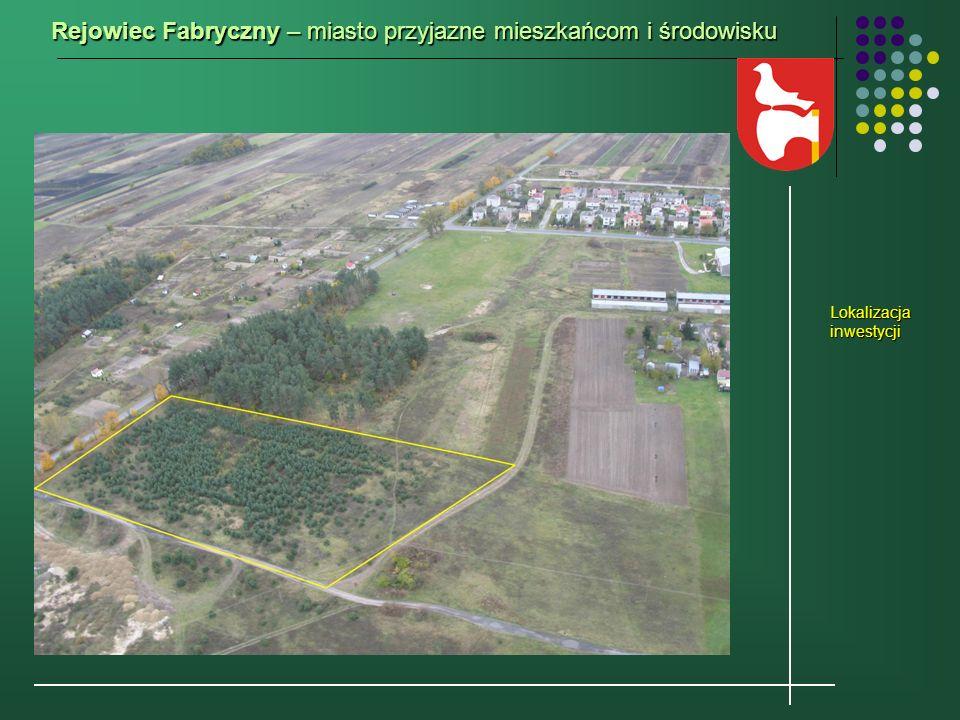 Rejowiec Fabryczny – miasto przyjazne mieszkańcom i środowisku Lokalizacja inwestycji