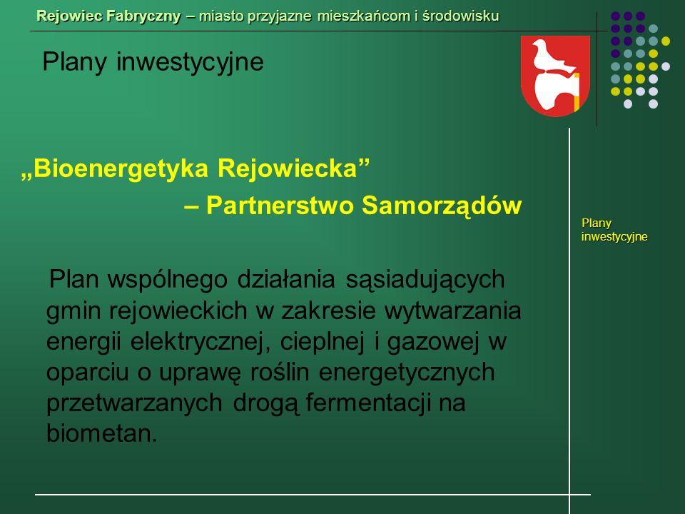 Rejowiec Fabryczny – miasto przyjazne mieszkańcom i środowisku Bioenergetyka Rejowiecka – Partnerstwo Samorządów Plan wspólnego działania sąsiadujących gmin rejowieckich w zakresie wytwarzania energii elektrycznej, cieplnej i gazowej w oparciu o uprawę roślin energetycznych przetwarzanych drogą fermentacji na biometan.