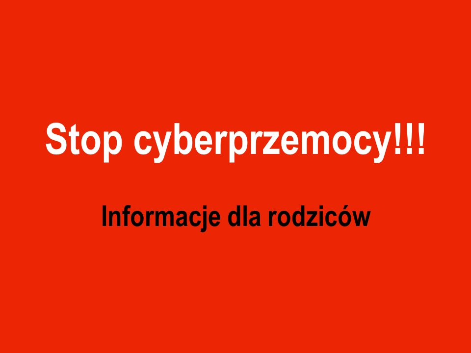 Stop cyberprzemocy!!! Informacje dla rodziców