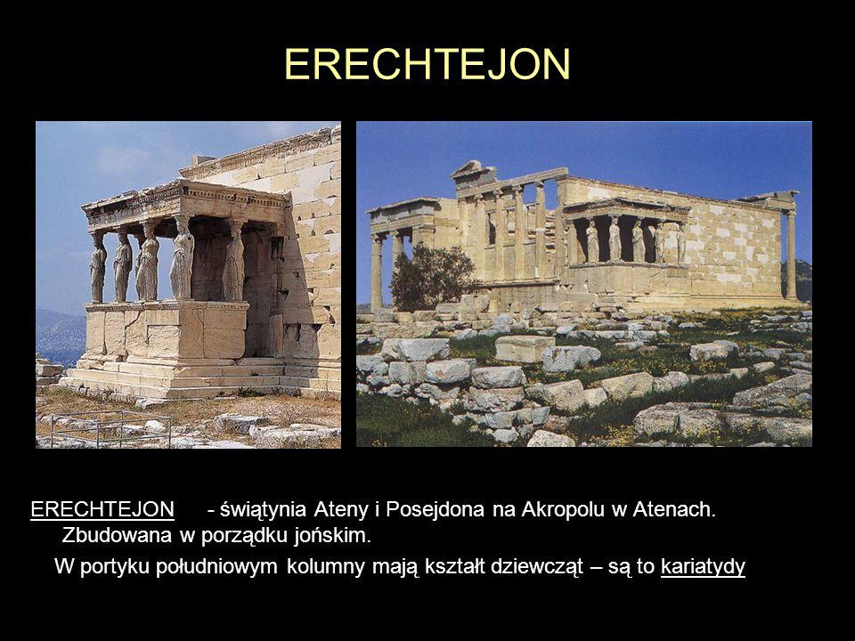 ERECHTEJON ERECHTEJON - świątynia Ateny i Posejdona na Akropolu w Atenach. Zbudowana w porządku jońskim. W portyku południowym kolumny mają kształt dz