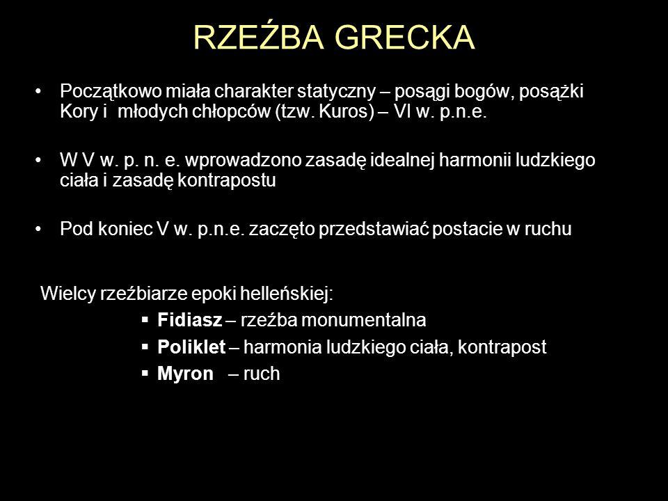 RZEŹBA GRECKA Początkowo miała charakter statyczny – posągi bogów, posążki Kory i młodych chłopców (tzw. Kuros) – VI w. p.n.e. W V w. p. n. e. wprowad