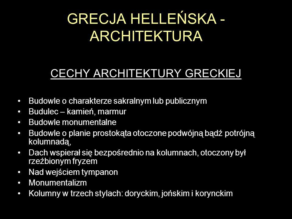 GRECJA HELLEŃSKA - ARCHITEKTURA CECHY ARCHITEKTURY GRECKIEJ Budowle o charakterze sakralnym lub publicznym Budulec – kamień, marmur Budowle monumental