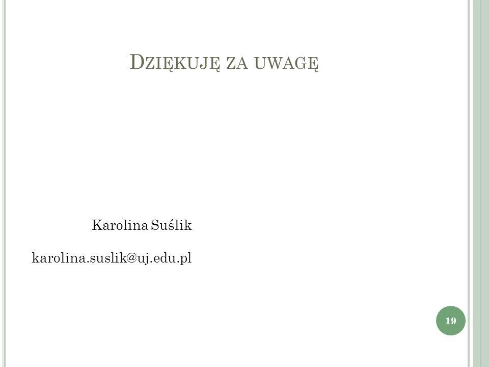 D ZIĘKUJĘ ZA UWAGĘ 19 Karolina Suślik karolina.suslik@uj.edu.pl