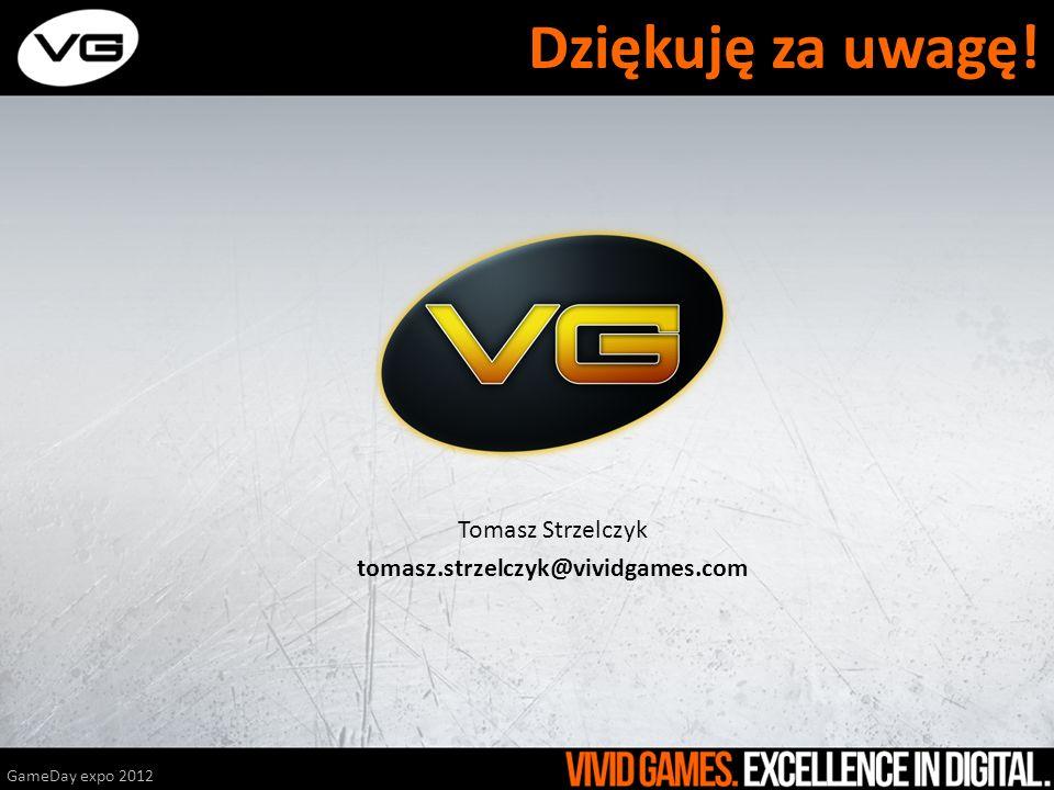 Tomasz Strzelczyk tomasz.strzelczyk@vividgames.com GameDay expo 2012 Dziękuję za uwagę!