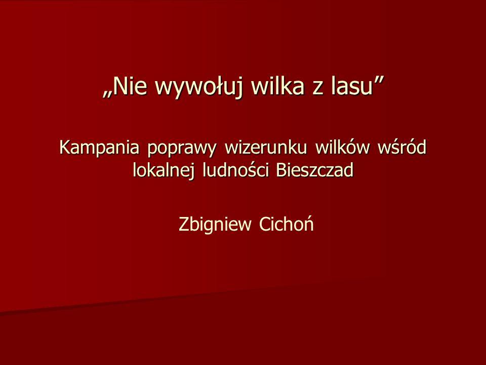 Kampania poprawy wizerunku wilków wśród lokalnej ludności Bieszczad Nie wywołuj wilka z lasu Zbigniew Cichoń