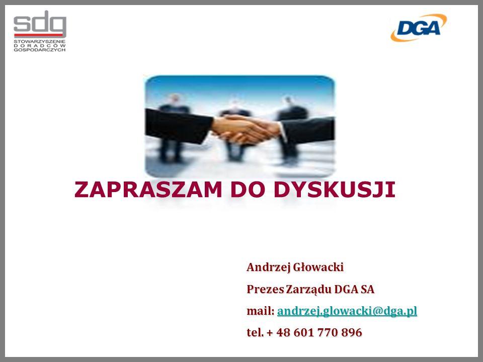 ZAPRASZAM DO DYSKUSJI Andrzej Głowacki Prezes Zarządu DGA SA mail: andrzej.glowacki@dga.pl andrzej.glowacki@dga.pl tel.