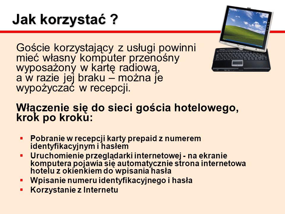 Jak korzystać ? Goście korzystający z usługi powinni mieć własny komputer przenośny wyposażony w kartę radiową, a w razie jej braku – można je wypożyc