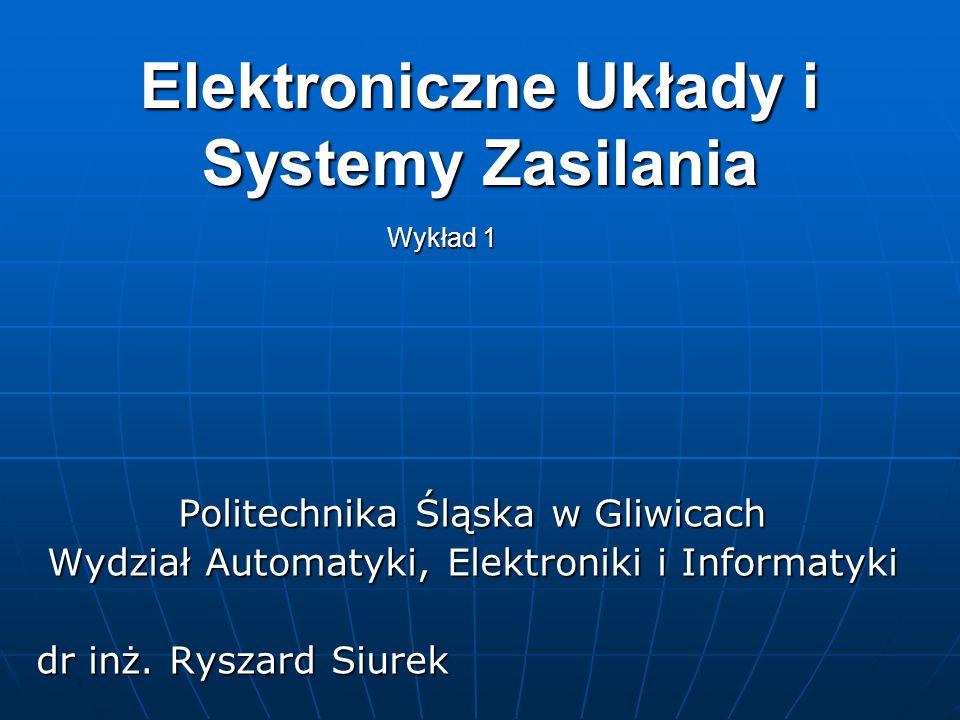 Elektroniczne Układy i Systemy Zasilania Politechnika Śląska w Gliwicach Wydział Automatyki, Elektroniki i Informatyki dr inż.