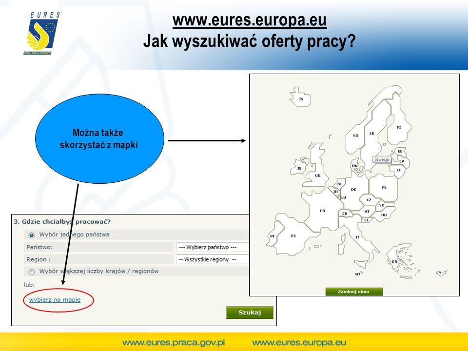 www.eures.europa.eu Jak wyszukiwać oferty pracy Można także skorzystać z mapki