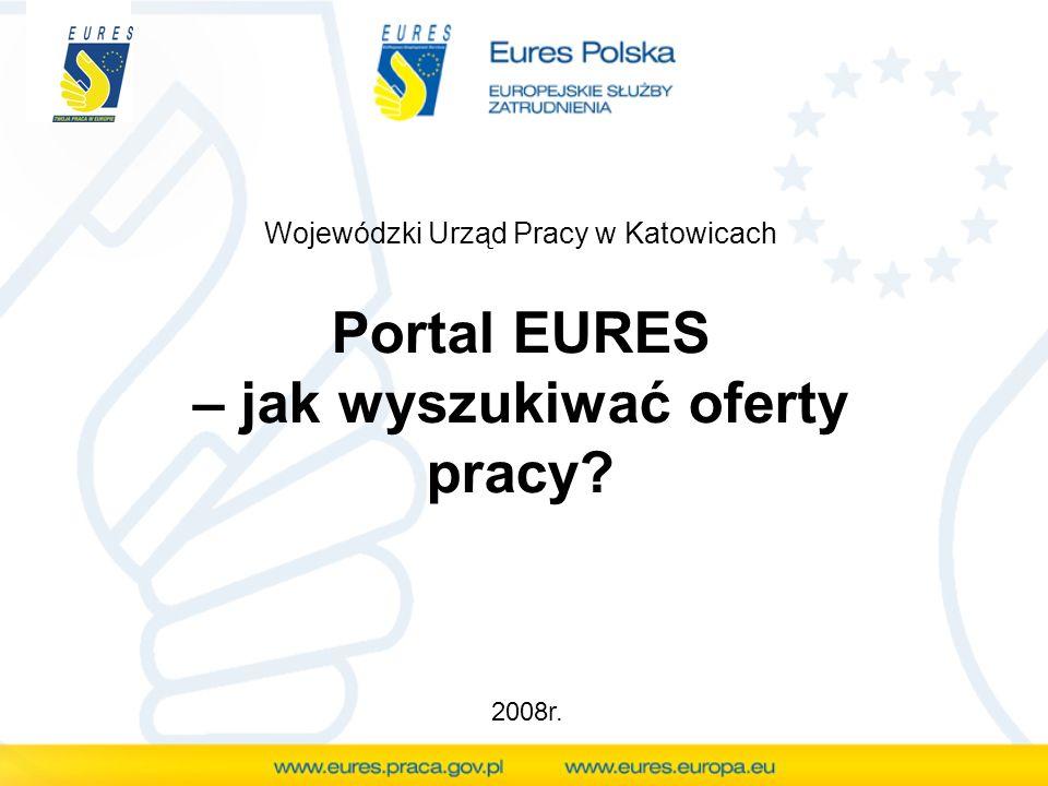 Portal EURES – jak wyszukiwać oferty pracy Wojewódzki Urząd Pracy w Katowicach 2008r.