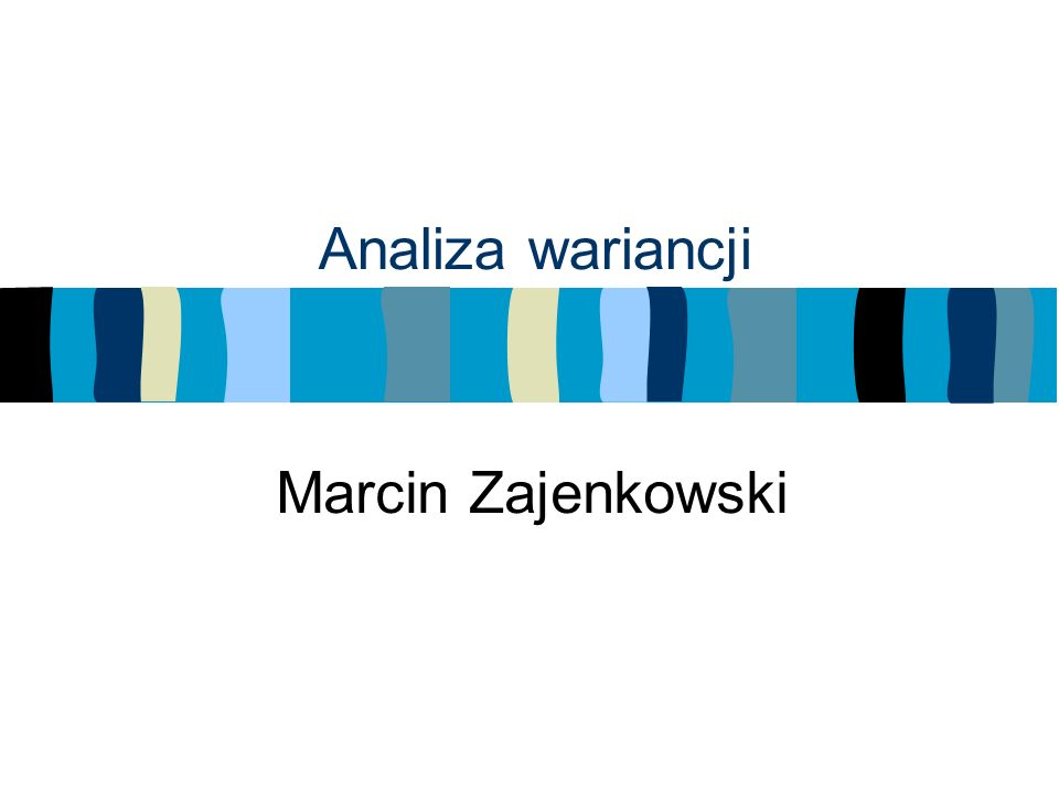 Analiza wariancji Marcin Zajenkowski