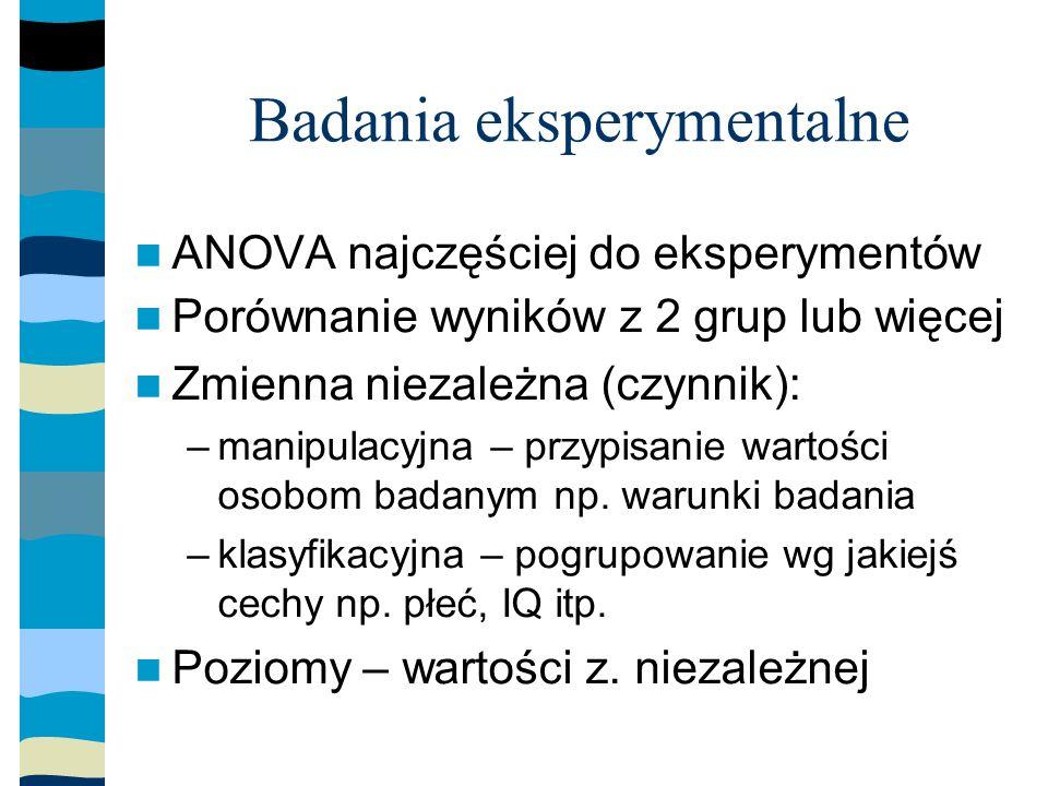 Badania eksperymentalne ANOVA najczęściej do eksperymentów Porównanie wyników z 2 grup lub więcej Zmienna niezależna (czynnik): –manipulacyjna – przypisanie wartości osobom badanym np.