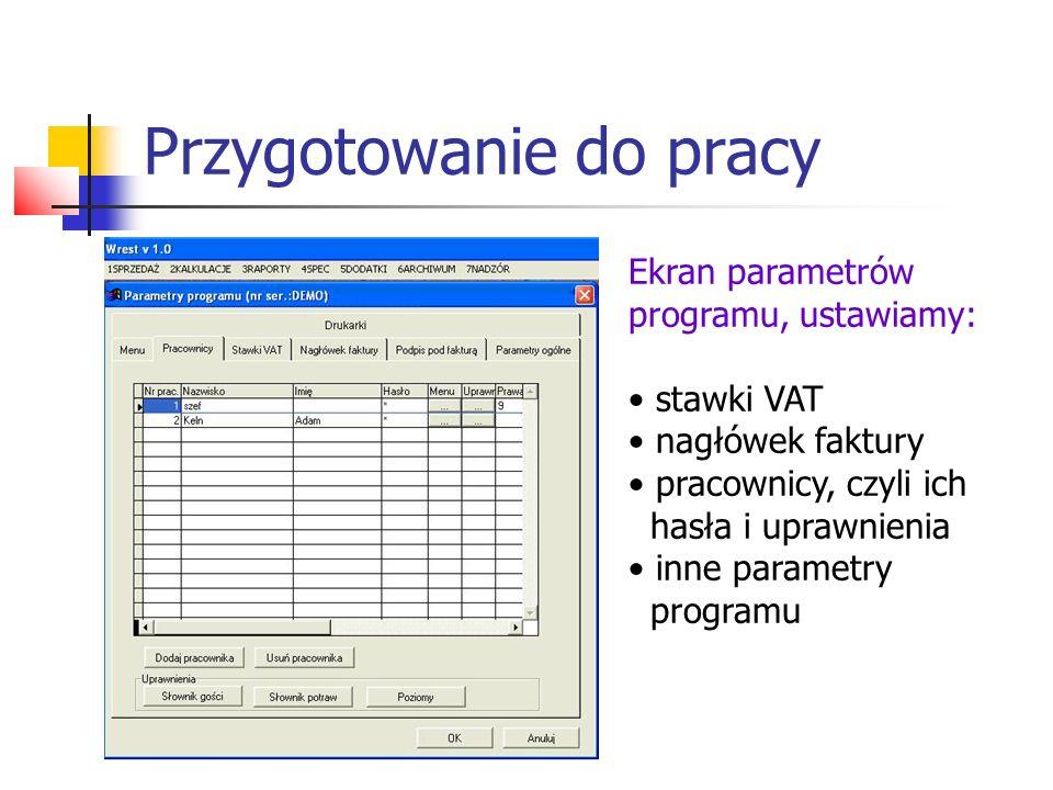 Przygotowanie do pracy Ekran parametrów dokumentów: Tu należy wprowadzić wszystkie rodzaje dokumentów używanych w systemie, ich numerację, numer drukarki i liczbę egzemplarzy.