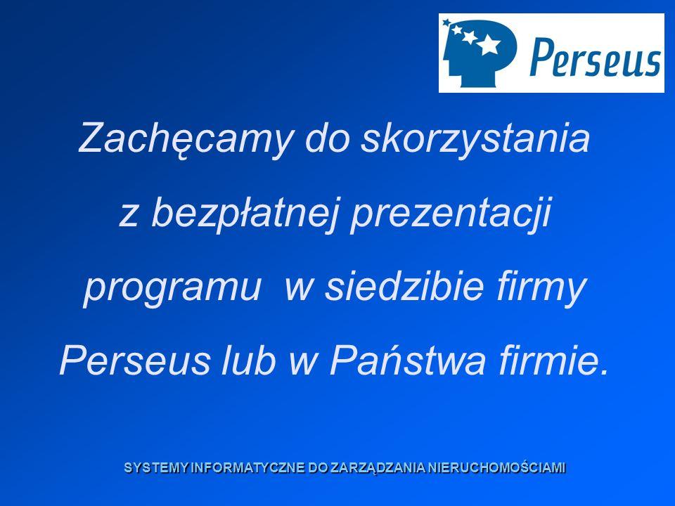Zachęcamy do skorzystania z bezpłatnej prezentacji programu w siedzibie firmy Perseus lub w Państwa firmie. SYSTEMY INFORMATYCZNE DO ZARZĄDZANIA NIERU