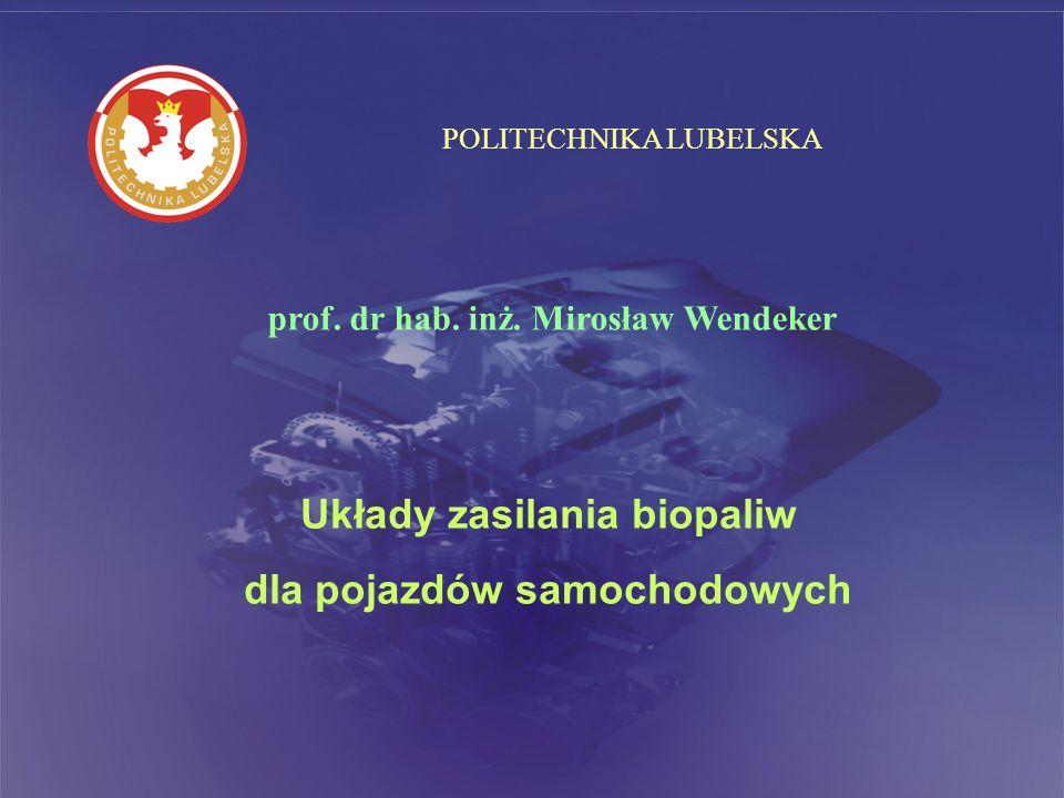 POLITECHNIKA LUBELSKA prof. dr hab. inż. Mirosław Wendeker Układy zasilania biopaliw dla pojazdów samochodowych