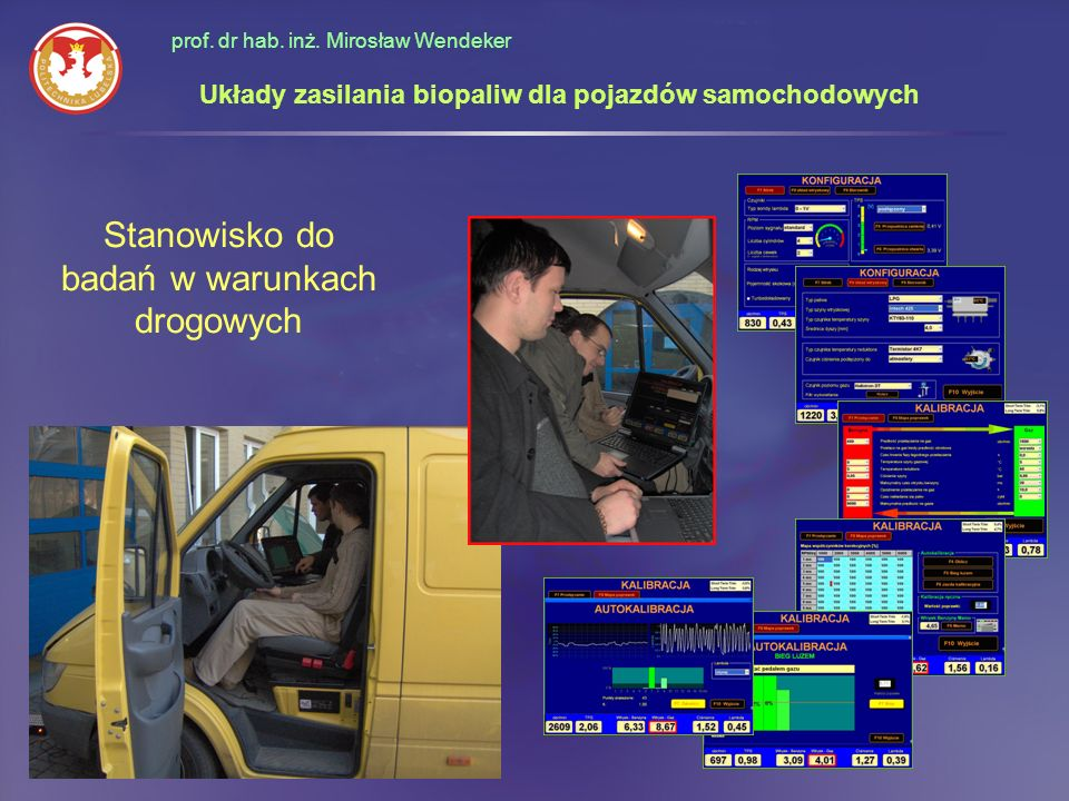 prof. dr hab. inż. Mirosław Wendeker Stanowisko do badań w warunkach drogowych Układy zasilania biopaliw dla pojazdów samochodowych