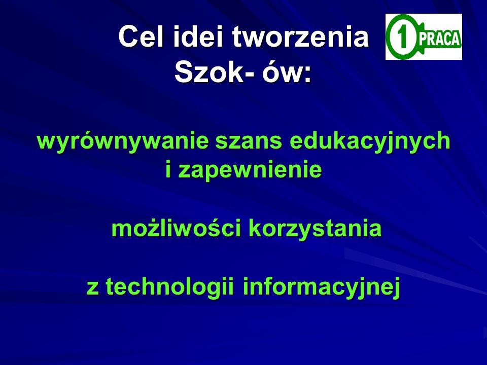 Dlatego też podstawowym celem Cel idei tworzenia Szok- ów: wyrównywanie szans edukacyjnych i zapewnienie możliwości korzystania z technologii informac
