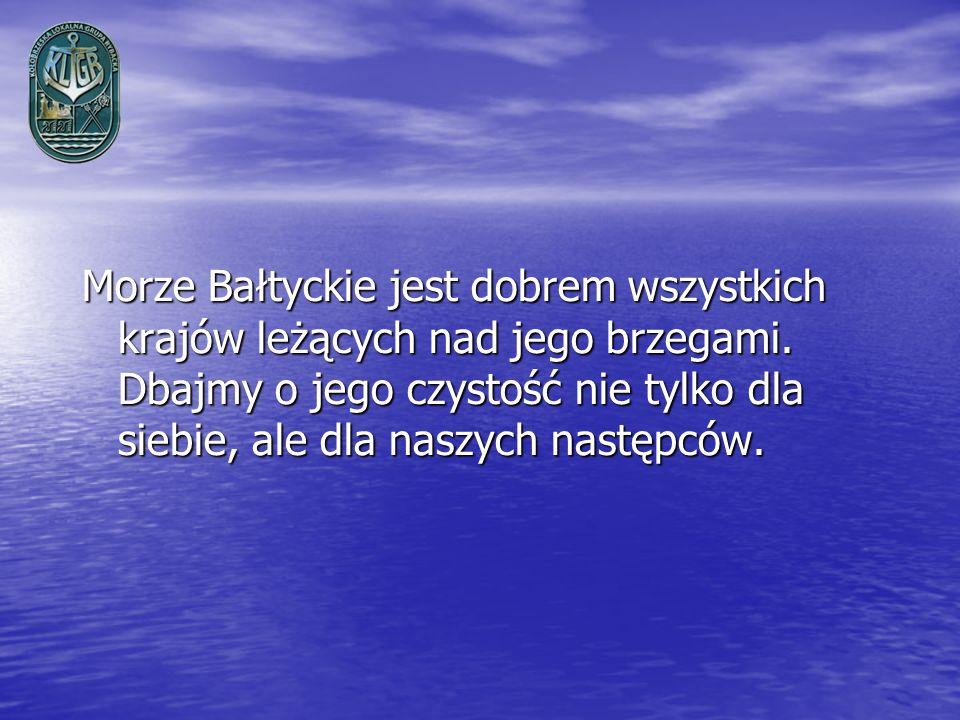 Morze Bałtyckie jest dobrem wszystkich krajów leżących nad jego brzegami. Dbajmy o jego czystość nie tylko dla siebie, ale dla naszych następców.