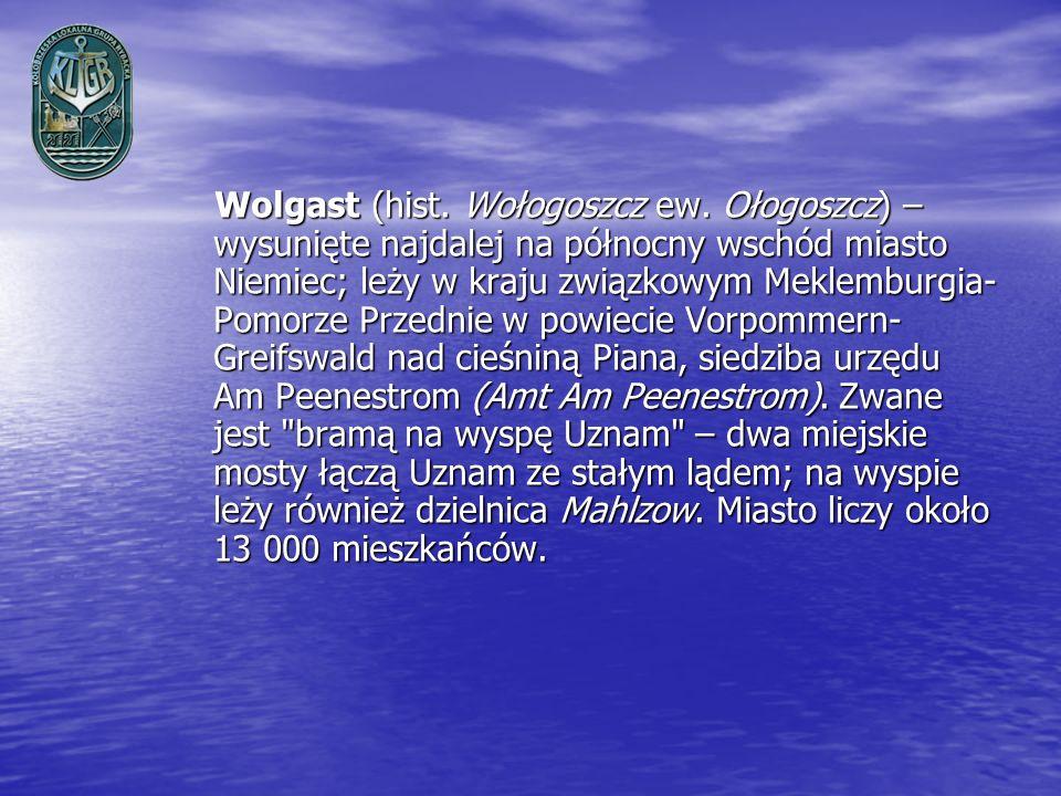 Wolgast (hist. Wołogoszcz ew. Ołogoszcz) – wysunięte najdalej na północny wschód miasto Niemiec; leży w kraju związkowym Meklemburgia- Pomorze Przedni