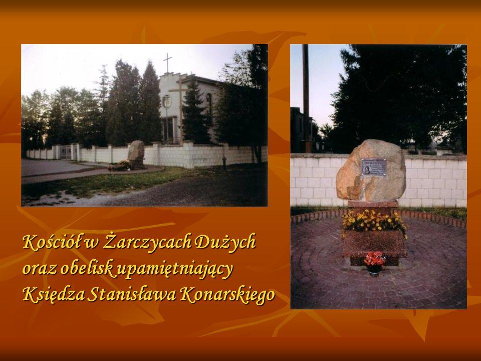 Kościół w Żarczycach Dużych oraz obelisk upamiętniający Księdza Stanisława Konarskiego