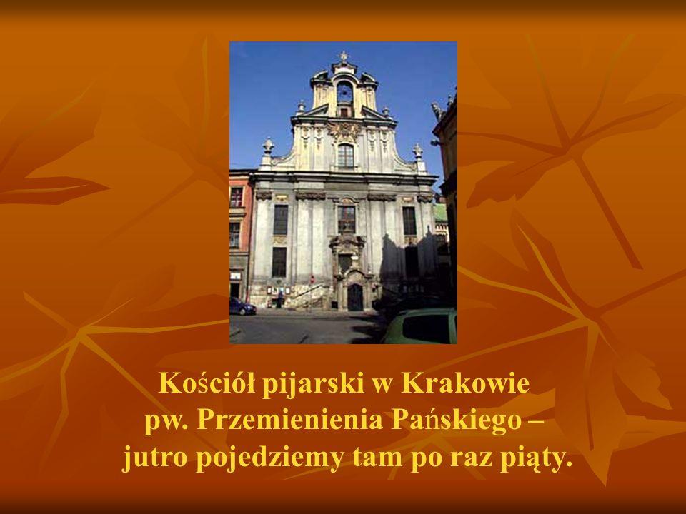 Kościół pijarski w Krakowie pw. Przemienienia Pańskiego – jutro pojedziemy tam po raz piąty.