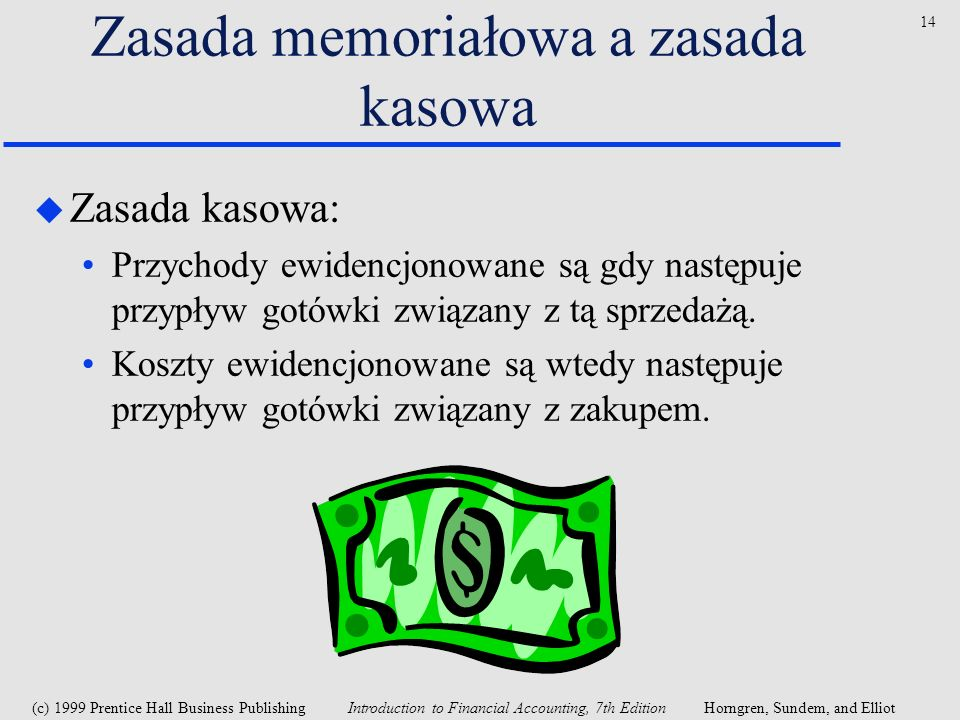 (c) 1999 Prentice Hall Business Publishing Introduction to Financial Accounting, 7th EditionHorngren, Sundem, and Elliot 14 Zasada memoriałowa a zasad