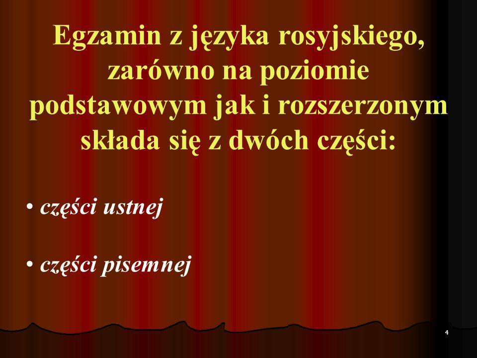 4 Egzamin z języka rosyjskiego, zarówno na poziomie podstawowym jak i rozszerzonym składa się z dwóch części: części ustnej części pisemnej