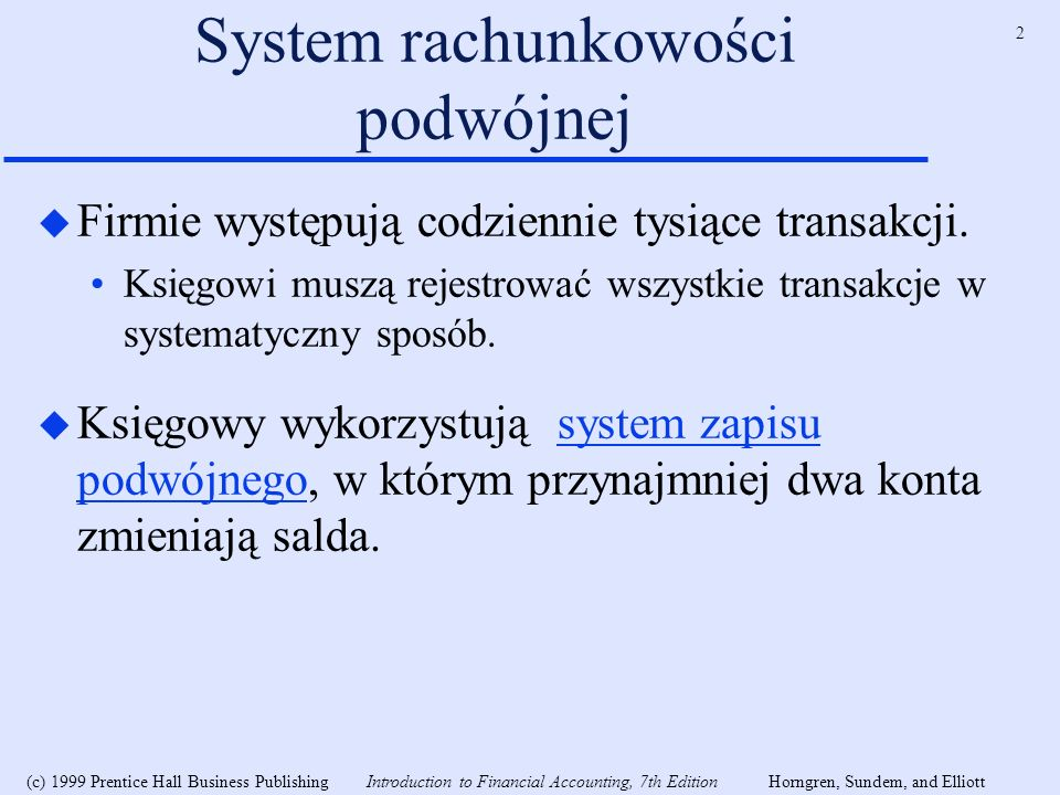 2 (c) 1999 Prentice Hall Business Publishing Introduction to Financial Accounting, 7th EditionHorngren, Sundem, and Elliott System rachunkowości podwó