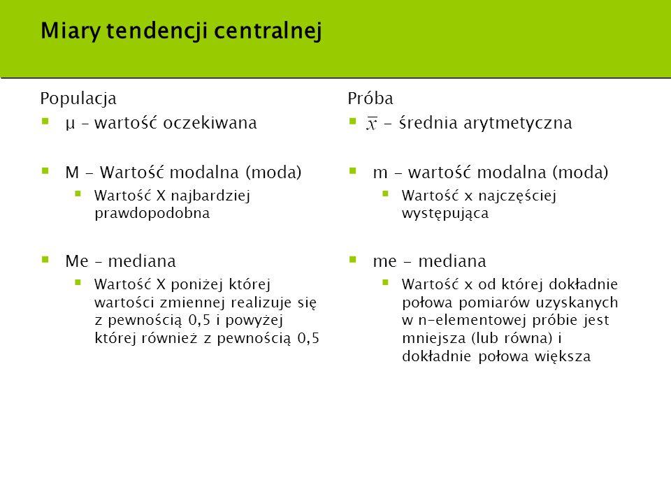 Miary tendencji centralnej Populacja μ – wartość oczekiwana M - Wartość modalna (moda) Wartość X najbardziej prawdopodobna Me – mediana Wartość X poni