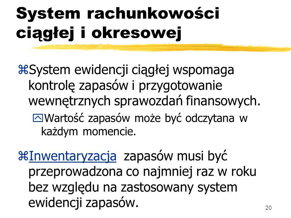 20 System rachunkowości ciągłej i okresowej zSystem ewidencji ciągłej wspomaga kontrolę zapasów i przygotowanie wewnętrznych sprawozdań finansowych. y