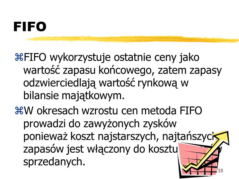 38 FIFO zFIFO wykorzystuje ostatnie ceny jako wartość zapasu końcowego, zatem zapasy odzwierciedlają wartość rynkową w bilansie majątkowym. zW okresac