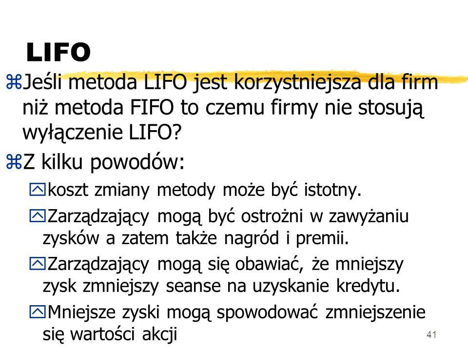 41 LIFO zJeśli metoda LIFO jest korzystniejsza dla firm niż metoda FIFO to czemu firmy nie stosują wyłączenie LIFO? zZ kilku powodów: ykoszt zmiany me