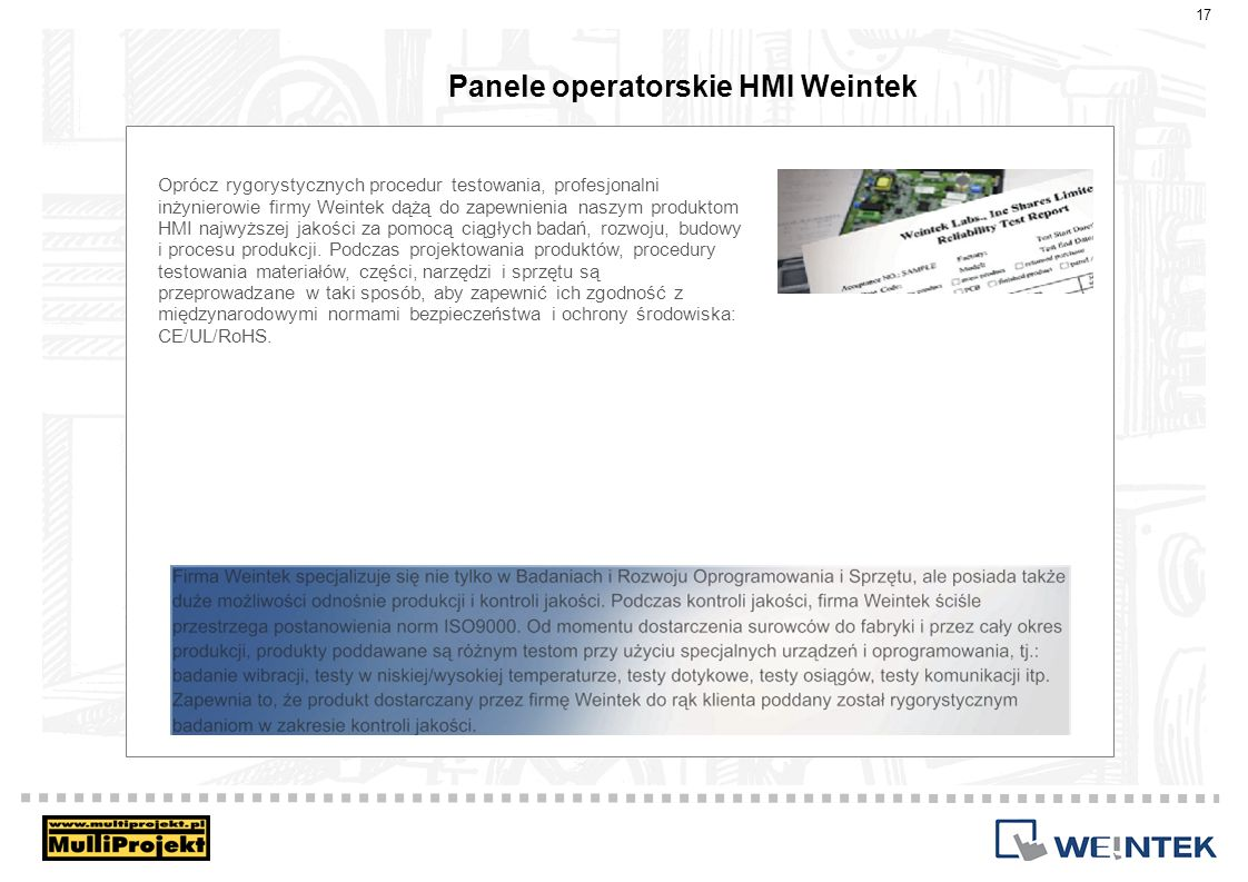 Panele operatorskie HMI Weintek 17 Oprócz rygorystycznych procedur testowania, profesjonalni inżynierowie firmy Weintek dążą do zapewnienia naszym pro