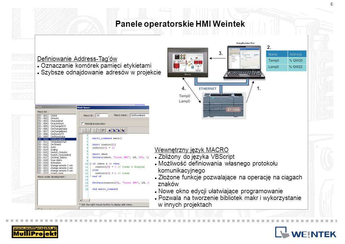 Panele operatorskie HMI Weintek Wewnętrzny język MACRO Zbliżony do języka VBScript Możliwość definiowania własnego protokołu komunikacyjnego Złożone f