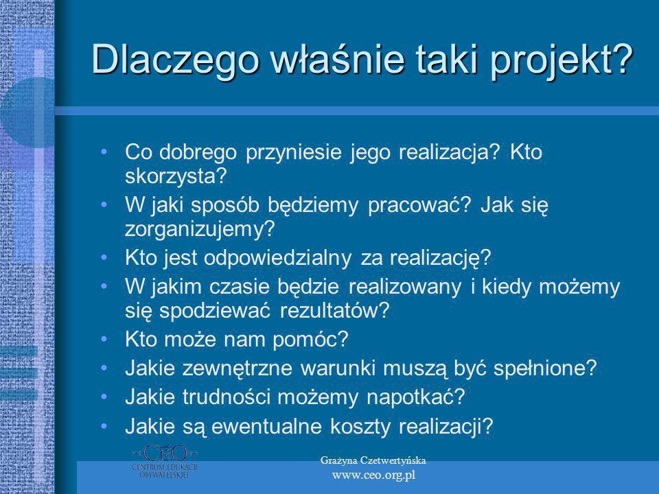 Grażyna Czetwertyńska www.ceo.org.pl Dlaczego właśnie taki projekt? Co dobrego przyniesie jego realizacja? Kto skorzysta? W jaki sposób będziemy praco