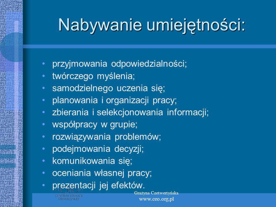 Grażyna Czetwertyńska www.ceo.org.pl Nabywanie umiejętności: przyjmowania odpowiedzialności; twórczego myślenia; samodzielnego uczenia się; planowania